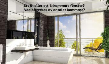 Ett 5- eller ett 6-kammars fönster? Vad påverkas av antalet kammare?
